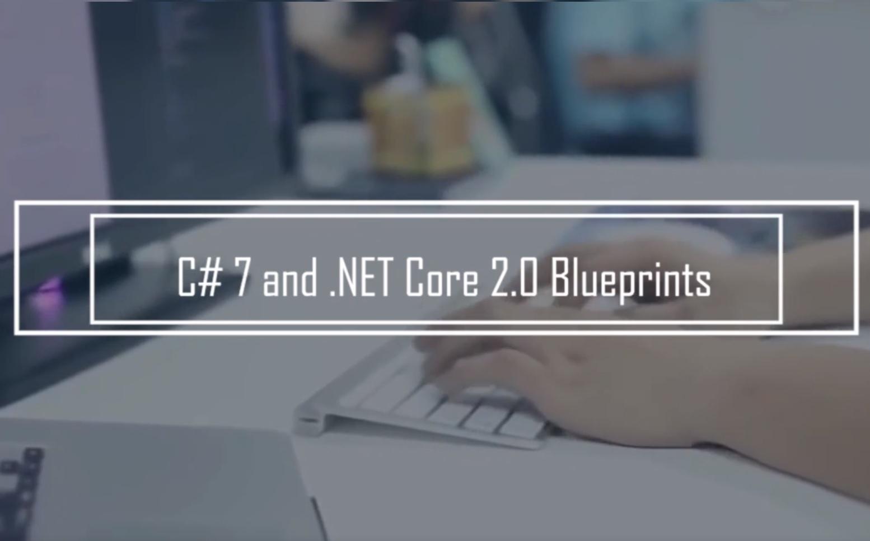 C# 7 and .NET Core 2.0 Blueprints